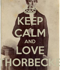 Poster: KEEP CALM AND LOVE THORBECKE