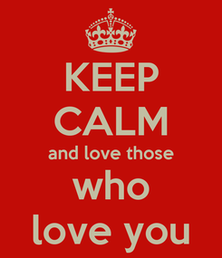 Poster: KEEP CALM and love those who love you