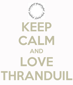 Poster: KEEP CALM AND LOVE THRANDUIL