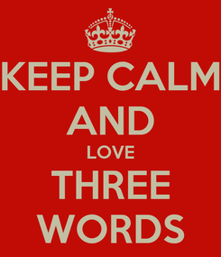 Poster: KEEP CALM AND LOVE THREE WORDS