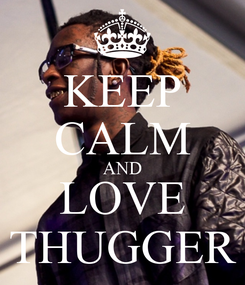 Poster: KEEP CALM AND LOVE THUGGER