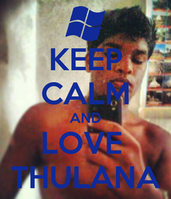 Poster: KEEP CALM AND LOVE  THULANA