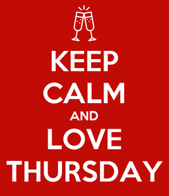 Poster: KEEP CALM AND LOVE THURSDAY