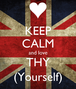 Poster: KEEP CALM and love THY (Yourself)