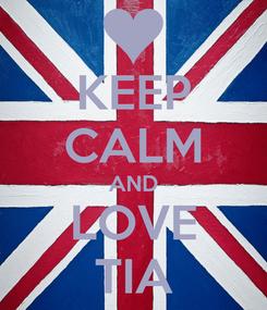 Poster: KEEP CALM AND LOVE TIA