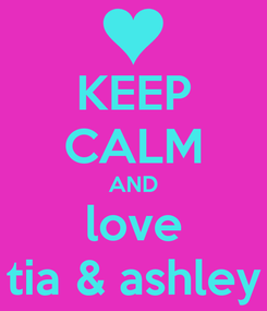 Poster: KEEP CALM AND love tia & ashley