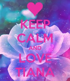 Poster: KEEP CALM AND LOVE TIANA