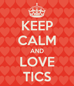 Poster: KEEP CALM AND LOVE TICS