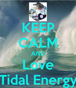 Poster: KEEP CALM AND Love Tidal Energy
