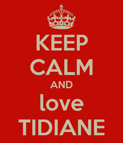 Poster: KEEP CALM AND love TIDIANE