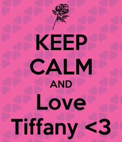 Poster: KEEP CALM AND Love Tiffany <3