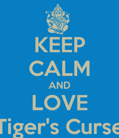 Poster: KEEP CALM AND LOVE Tiger's Curse