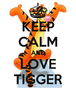 Poster: KEEP CALM AND LOVE TIGGER