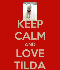 Poster: KEEP CALM AND LOVE TILDA