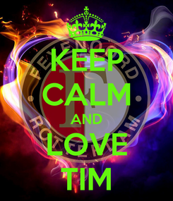 Poster: KEEP CALM AND LOVE TIM