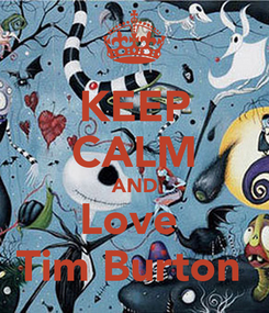Poster: KEEP CALM AND Love  Tim Burton
