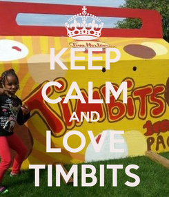 Poster: KEEP CALM AND LOVE TIMBITS
