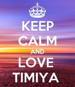 Poster: KEEP CALM AND LOVE  TIMIYA