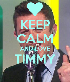 Poster: KEEP CALM AND LOVE TIMMY