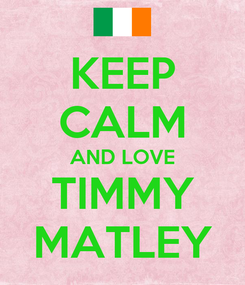 Poster: KEEP CALM AND LOVE TIMMY MATLEY
