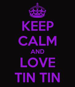 Poster: KEEP CALM AND LOVE TIN TIN