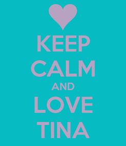 Poster: KEEP CALM AND LOVE TINA