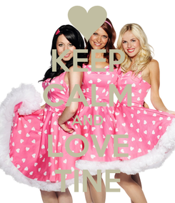 Poster: KEEP CALM AND LOVE TINE