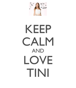 Poster: KEEP CALM AND LOVE TINI