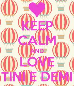 Poster: KEEP CALM AND LOVE TINI E DEMI