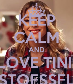 Poster: KEEP CALM AND LOVE TINI  STOESSEL