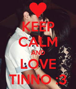 Poster: KEEP CALM AND LOVE TINNO :3