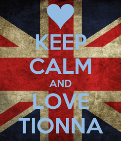 Poster: KEEP CALM AND LOVE TIONNA