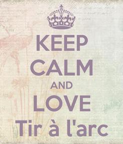 Poster: KEEP CALM AND LOVE Tir à l'arc