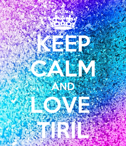 Poster: KEEP CALM AND LOVE  TIRIL
