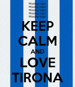 Poster: KEEP CALM AND LOVE TIRONA