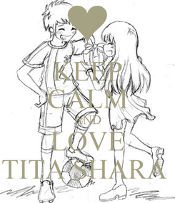 Poster: KEEP CALM AND LOVE TITA SHARA