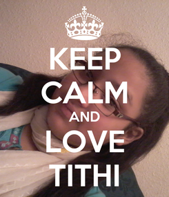 Poster: KEEP CALM AND LOVE TITHI