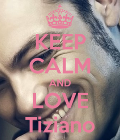 Poster: KEEP CALM AND LOVE Tiziano