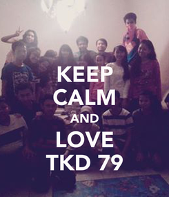 Poster: KEEP CALM AND LOVE TKD 79