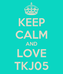 Poster: KEEP CALM AND LOVE TKJ05
