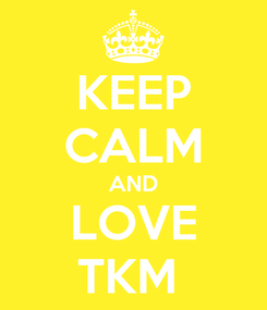 Poster: KEEP CALM AND LOVE TKM