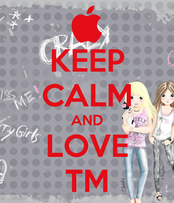Poster: KEEP CALM AND LOVE TM