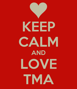 Poster: KEEP CALM AND LOVE TMA