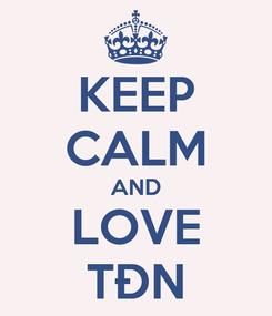 Poster: KEEP CALM AND LOVE TĐN