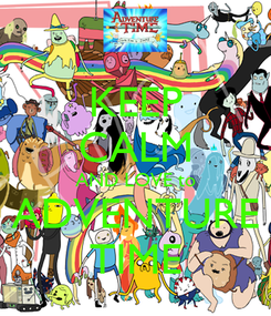 Poster: KEEP CALM AND LOVE to ADVENTURE TIME