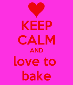 Poster: KEEP CALM AND love to  bake