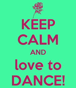 Poster: KEEP CALM AND love to DANCE!