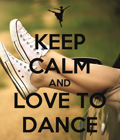 Poster: KEEP CALM AND LOVE TO DANCE