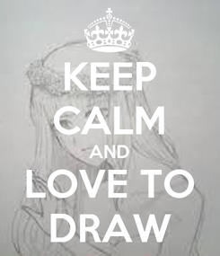 Poster: KEEP CALM AND LOVE TO DRAW