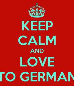 Poster: KEEP CALM AND LOVE TO GERMAN